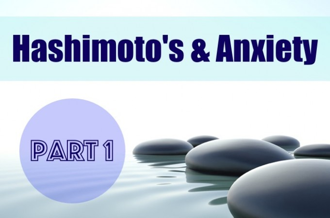 Hashimoto's and Anxiety – Part 1