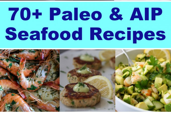 70+ Paleo AIP Seafood Recipes