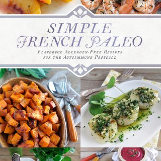 Simple French Paleo : Flavorful Allergen-Free Recipes for the Autoimmune Protocol - A Squirrel in the Kitchen