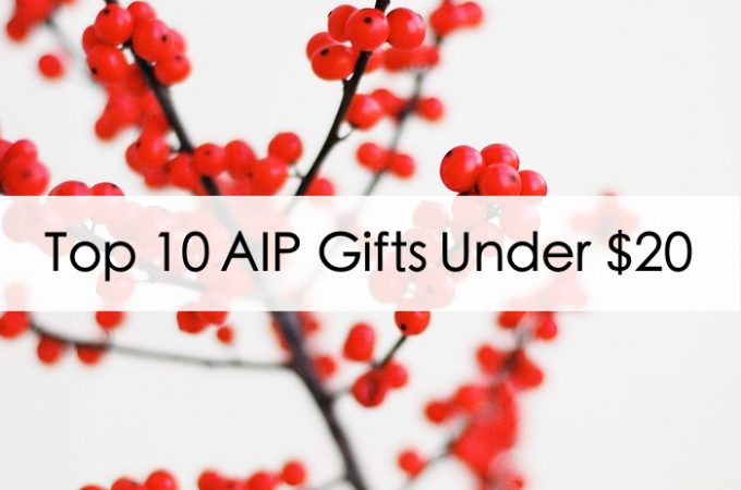 My Top 10 AIP Gift Ideas Under $20 and a Sweet GIVEAWAY!