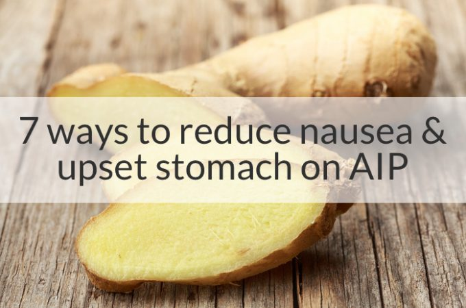 7 Ways to Reduce Nausea and Upset Stomach on AIP